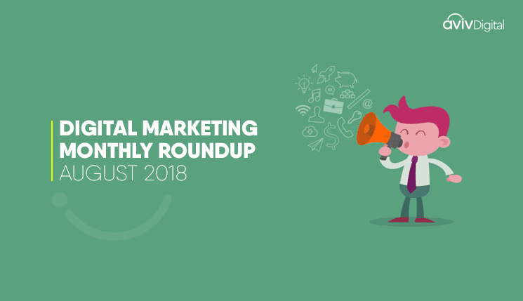 Digital Marketing Monthly Roundup: August, 2018